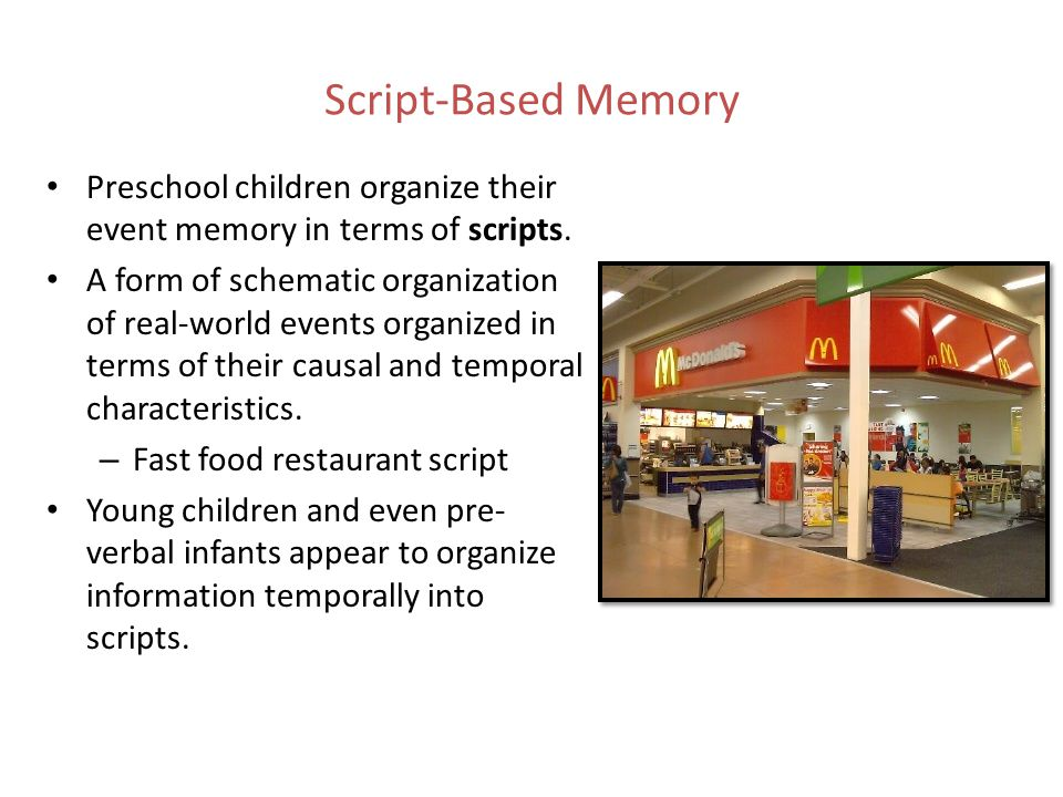 Script-Based Memory Preschool children organize their event memory in terms of scripts. A form of schematic organization of real-world events organize