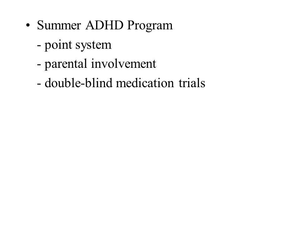 Summer ADHD Program - point system - parental involvement - double-blind medication trials