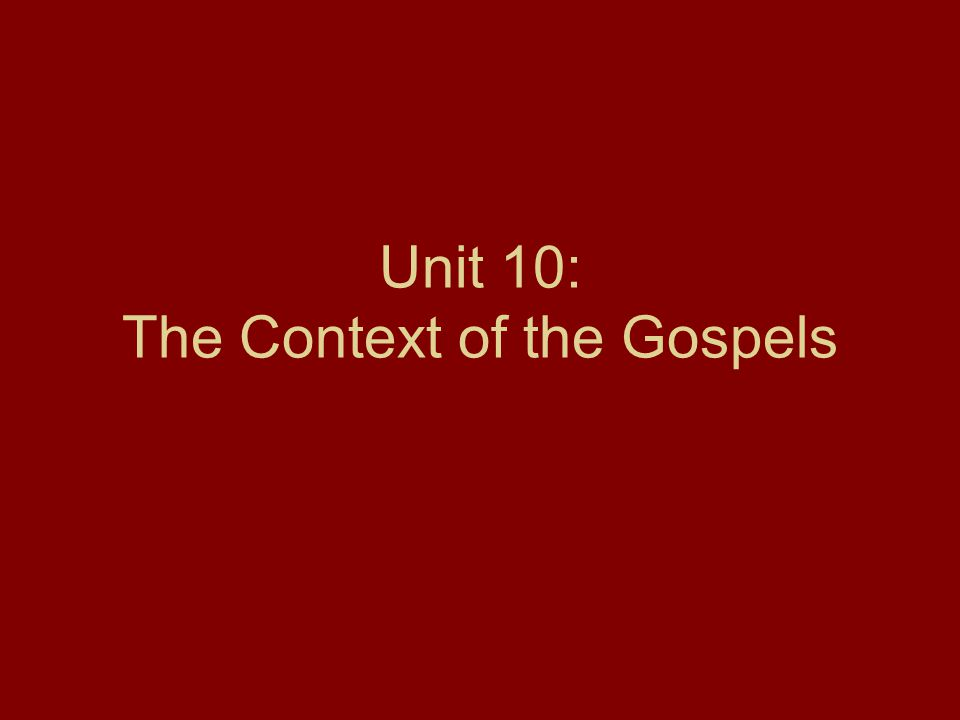 Unit 10: The Context of the Gospels