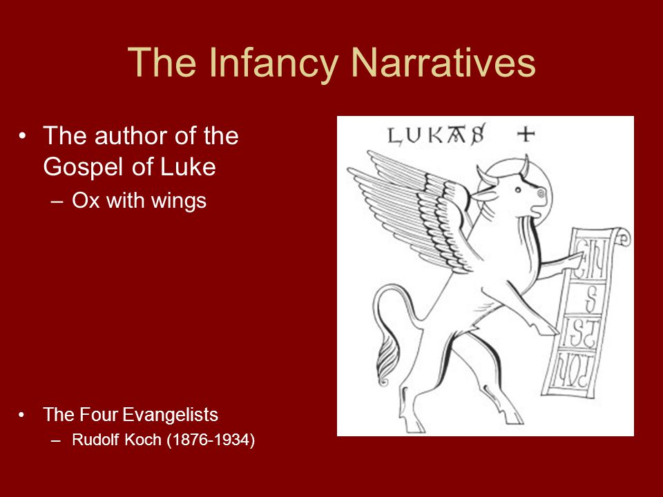 The Infancy Narratives The author of the Gospel of Luke –Ox with wings The Four Evangelists –Rudolf Koch (1876-1934)