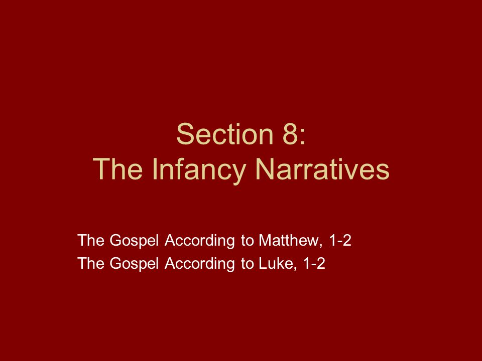 The Infancy Narratives Luke's Four Major Intention Show that the Good News is for everyone, especially those who are poor and downtrodden –The angel Gabriel visits Mary (a woman) –The shepherds (itinerant laborers) who visit Jesus Show that the Good News is for everyone, even Gentiles –Provides a genealogy of Jesus that traces his ancestry back to Adam, who is the father of all people, not just the Jews Portray Jesus as the divine Son of God –Provides a genealogy of Jesus that traces his ancestry back to Adam and, therefore, to God Point out the connection between John the Baptist and Jesus –Provides a birth sequence in which John shows the way to Jesus