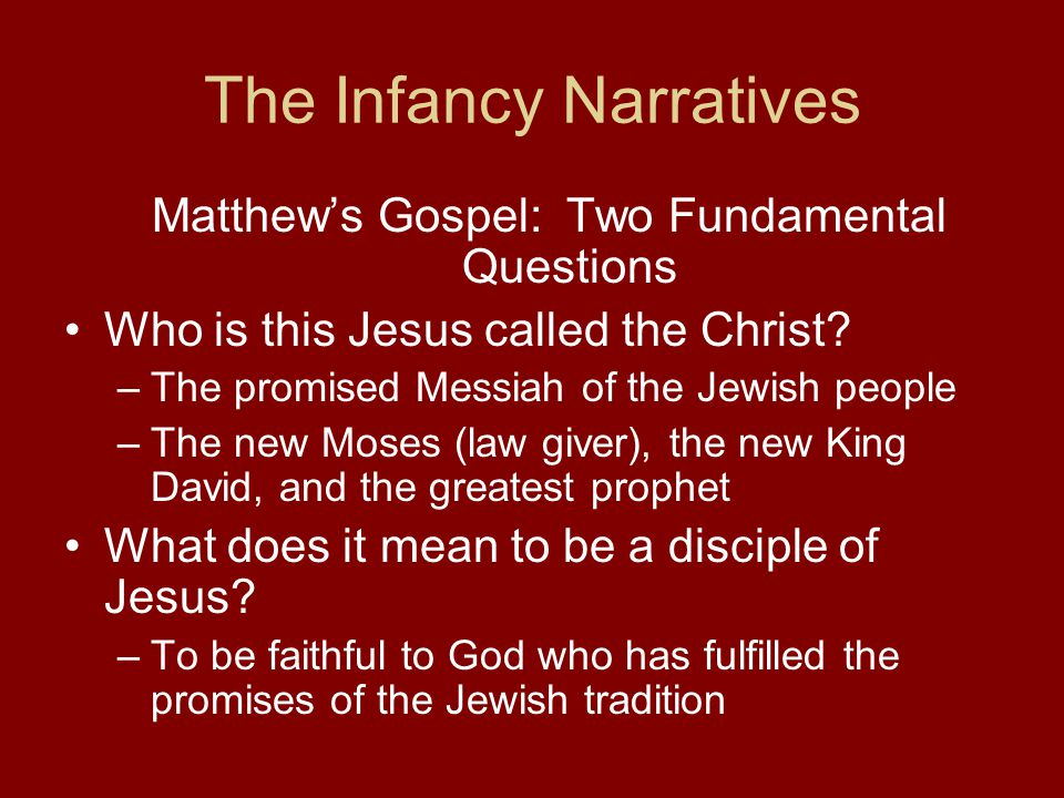 The Infancy Narratives Matthew's Gospel: Two Fundamental Questions Who is this Jesus called the Christ.