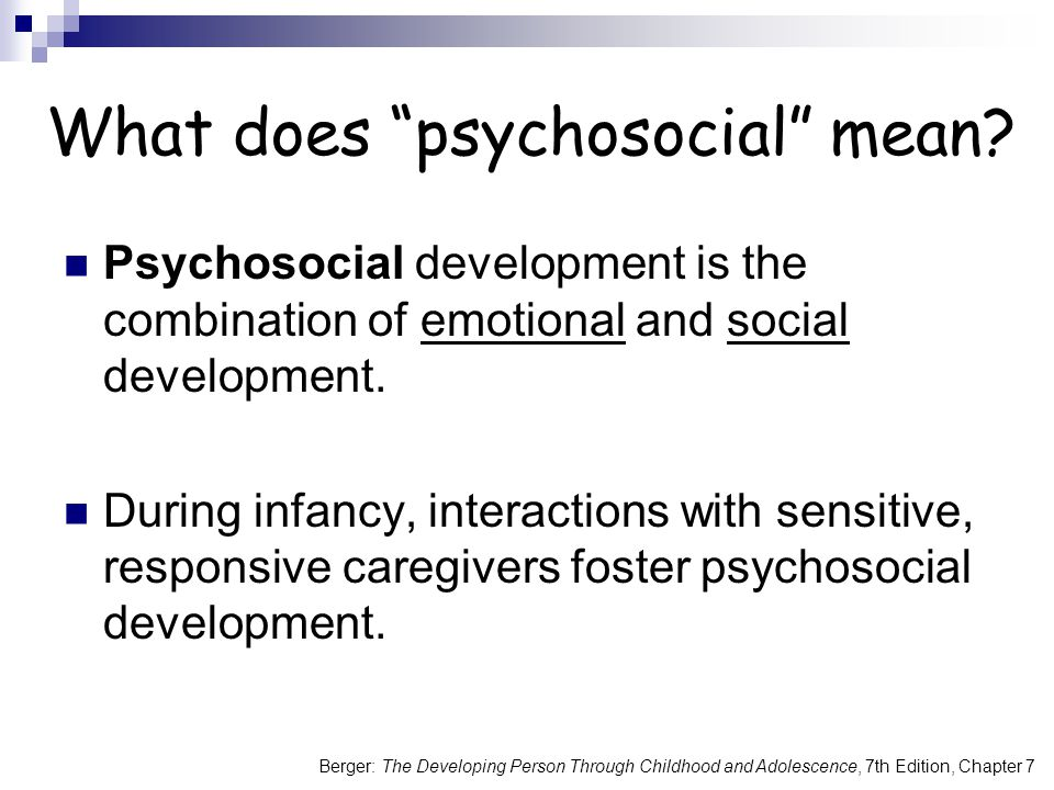 Berger: The Developing Person Through Childhood and Adolescence, 7th Edition, Chapter 7 What does psychosocial mean.