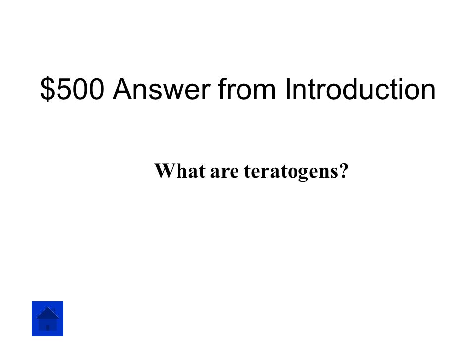 $500 Question from Introduction Environmental agents such as drugs or chemicals that can have a profound effect during prenatal development and produce a birth defect