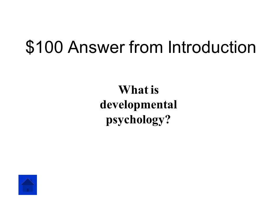 $100 Answer from Introduction What is developmental psychology?