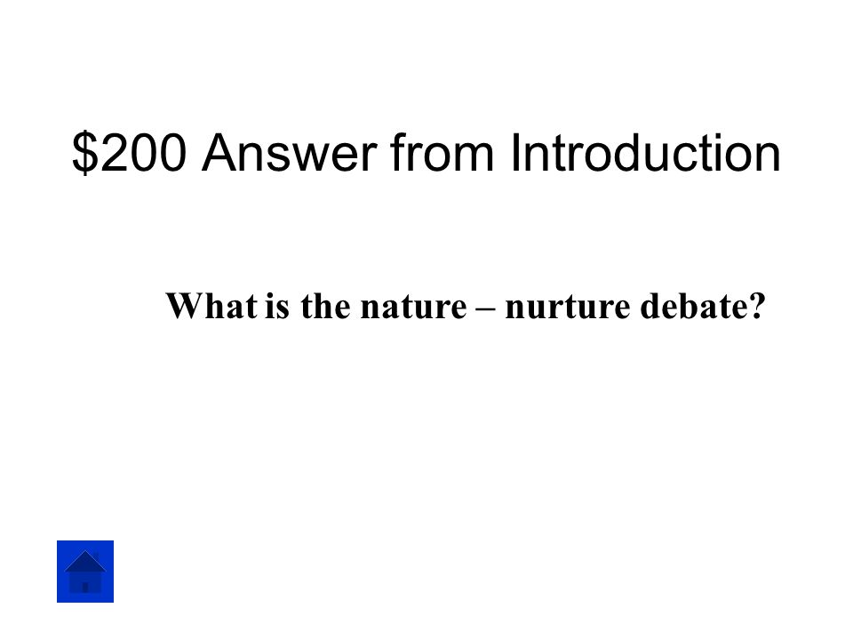 $200 Answer from Introduction What is the nature – nurture debate?