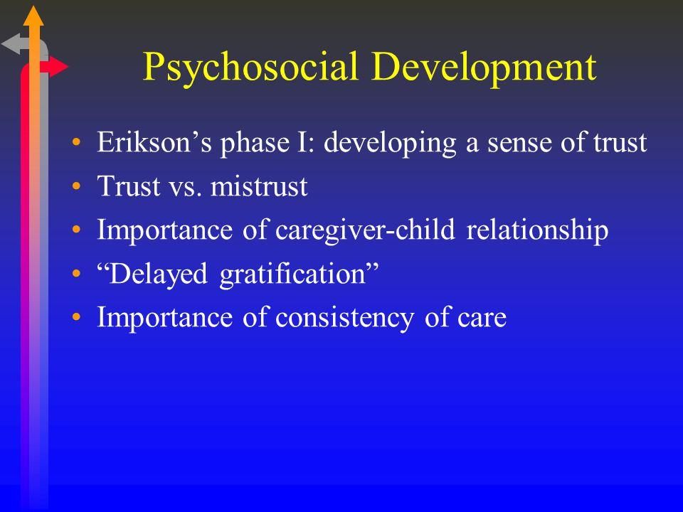 Psychosocial Development Erikson's phase I: developing a sense of trust Trust vs.