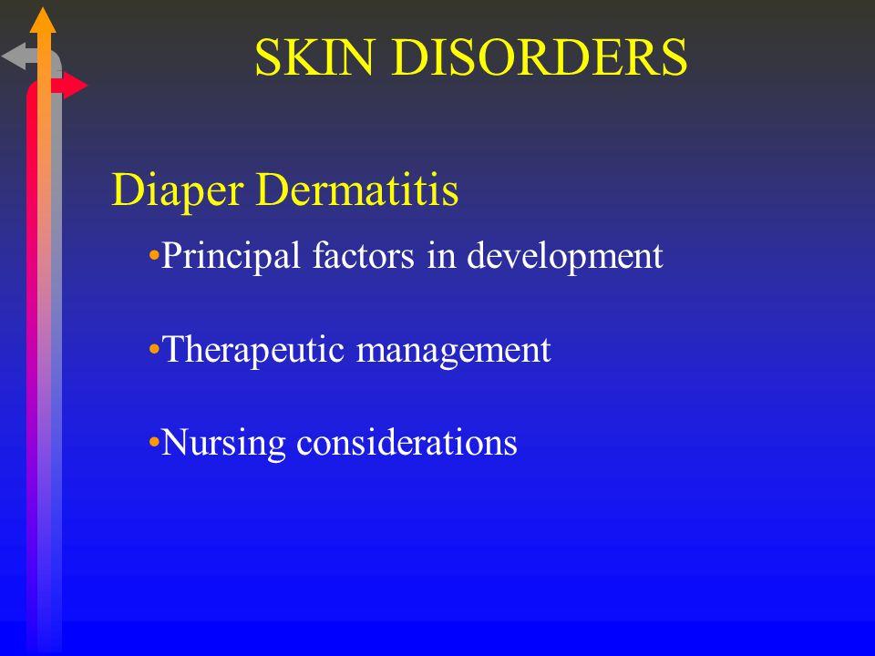 SKIN DISORDERS Diaper Dermatitis Principal factors in development Therapeutic management Nursing considerations