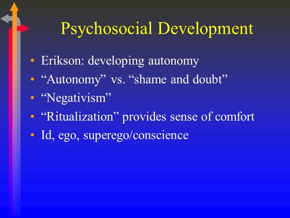 Psychosocial Development Erikson: developing autonomy Autonomy vs.