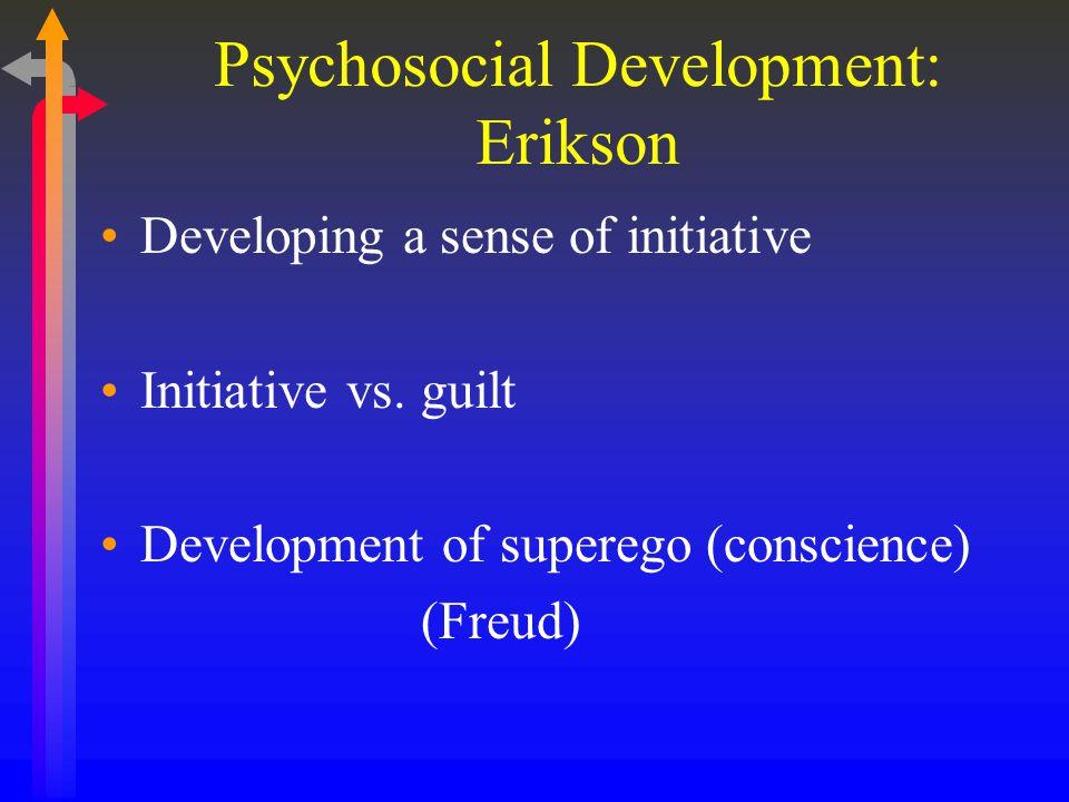 Psychosocial Development: Erikson Developing a sense of initiative Initiative vs.