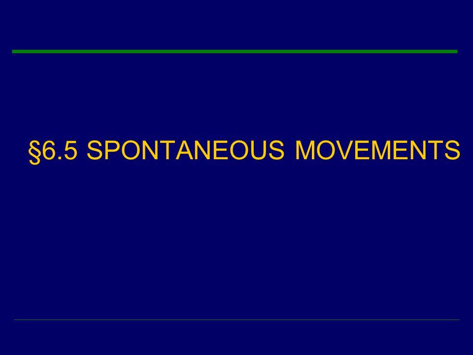 §6.5 SPONTANEOUS MOVEMENTS