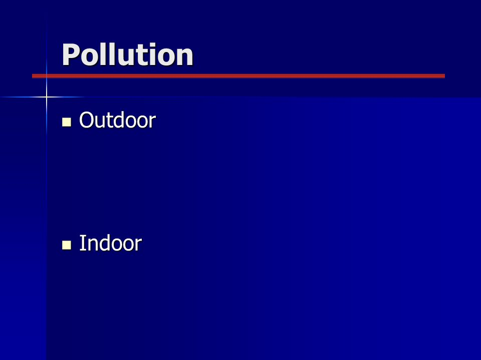 Pollution Outdoor Outdoor Indoor Indoor