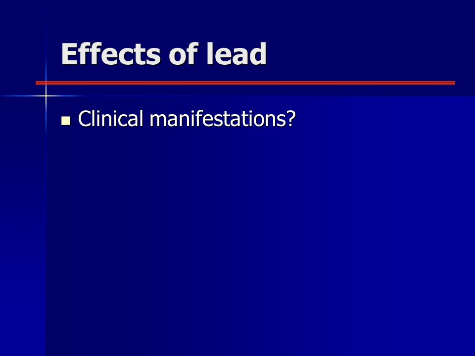 Effects of lead Clinical manifestations Clinical manifestations