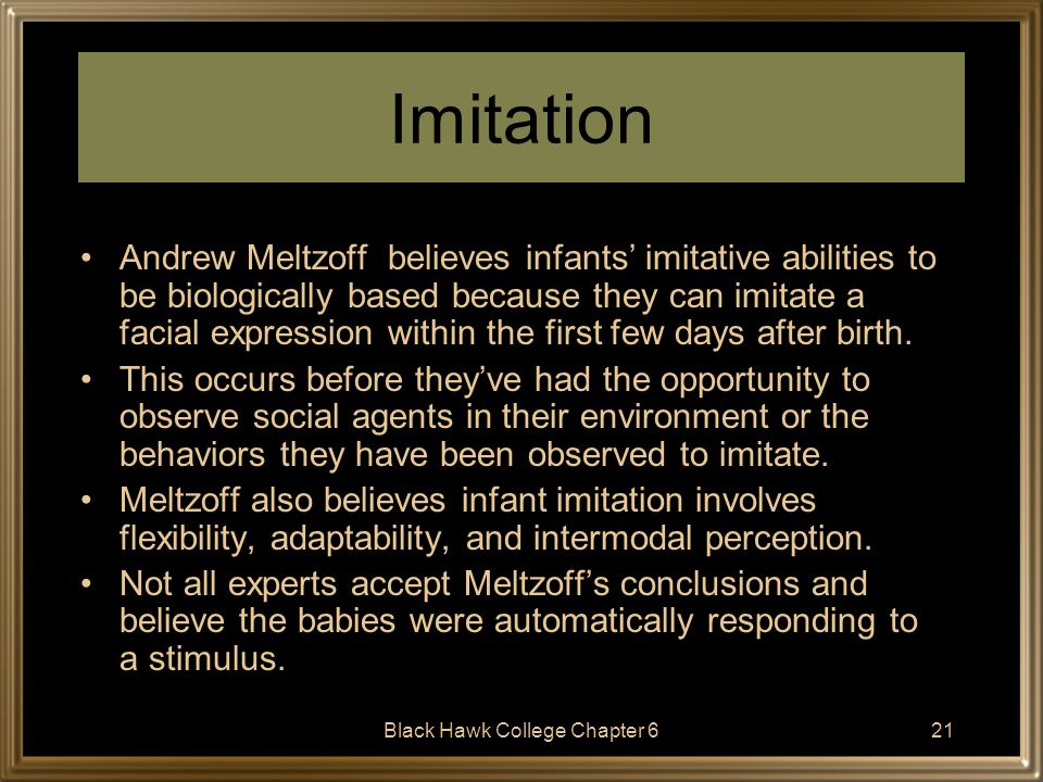 Black Hawk College Chapter 622 Deferred Imitation Deferred imitation is imitation which occurs after a time delay of hours or days.