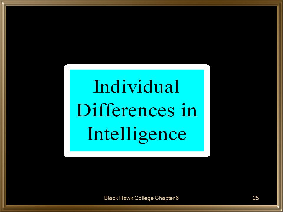 Black Hawk College Chapter 626 Individual Differences in Intelligence Individual differences in infant cognitive development have been studied primarily through the use of developmental scales or infant intelligence tests.
