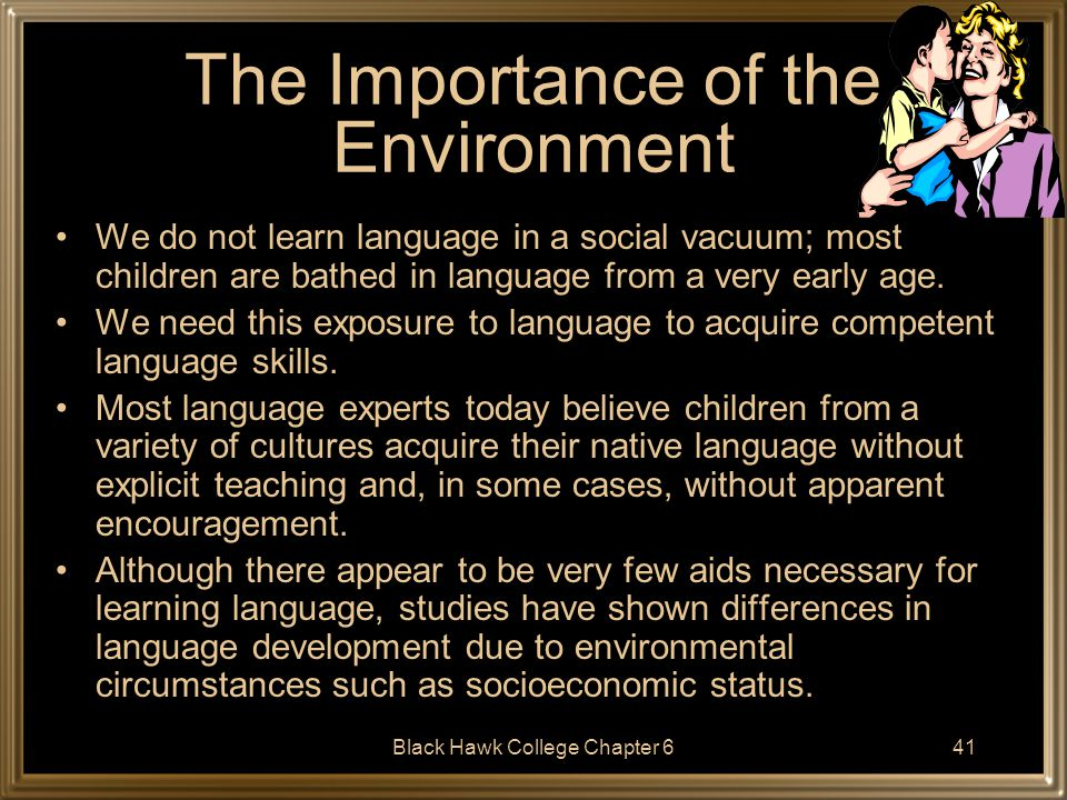 Black Hawk College Chapter 642 Other Environmental Influences Infant-directed speech is the type of speech often used by parents and other adults when they talk to babies.