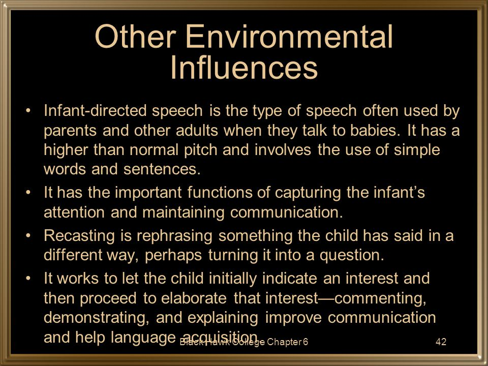 Black Hawk College Chapter 643 Other Environmental Influences (con't) Echoing is repeating what a child says, especially if it is an incomplete phrase or sentence.