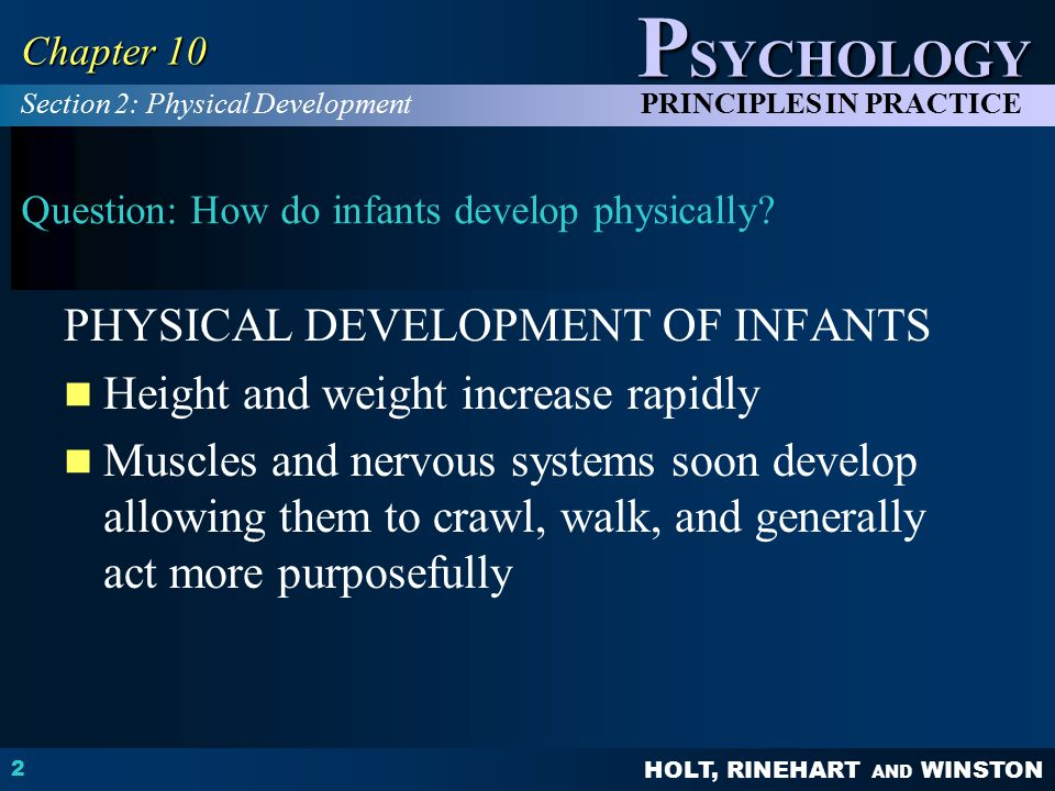 HOLT, RINEHART AND WINSTON P SYCHOLOGY PRINCIPLES IN PRACTICE 2 Chapter 10 Question: How do infants develop physically.