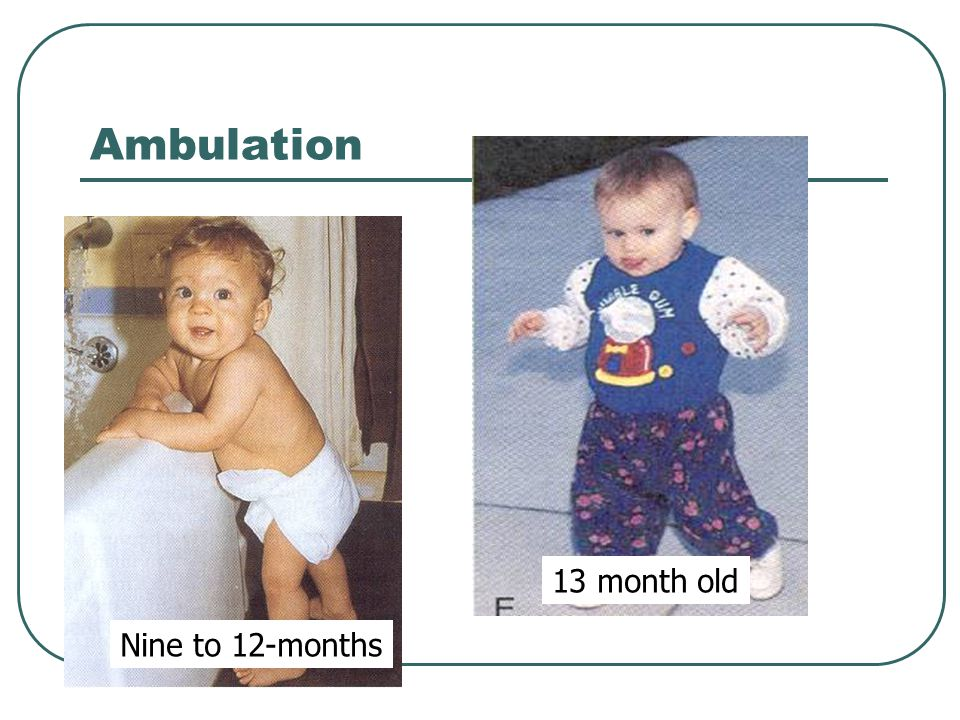 Ambulation 13 month old Nine to 12-months
