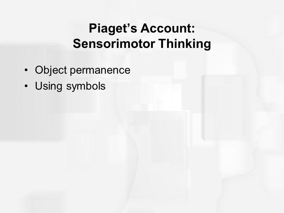 Piaget's Account: Sensorimotor Thinking Object permanence Using symbols