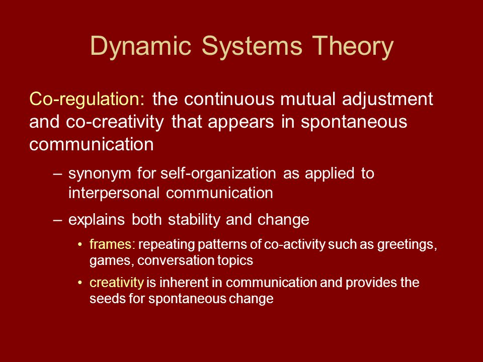 Dynamic Systems Theory Co-regulation: the continuous mutual adjustment and co-creativity that appears in spontaneous communication –synonym for self-o