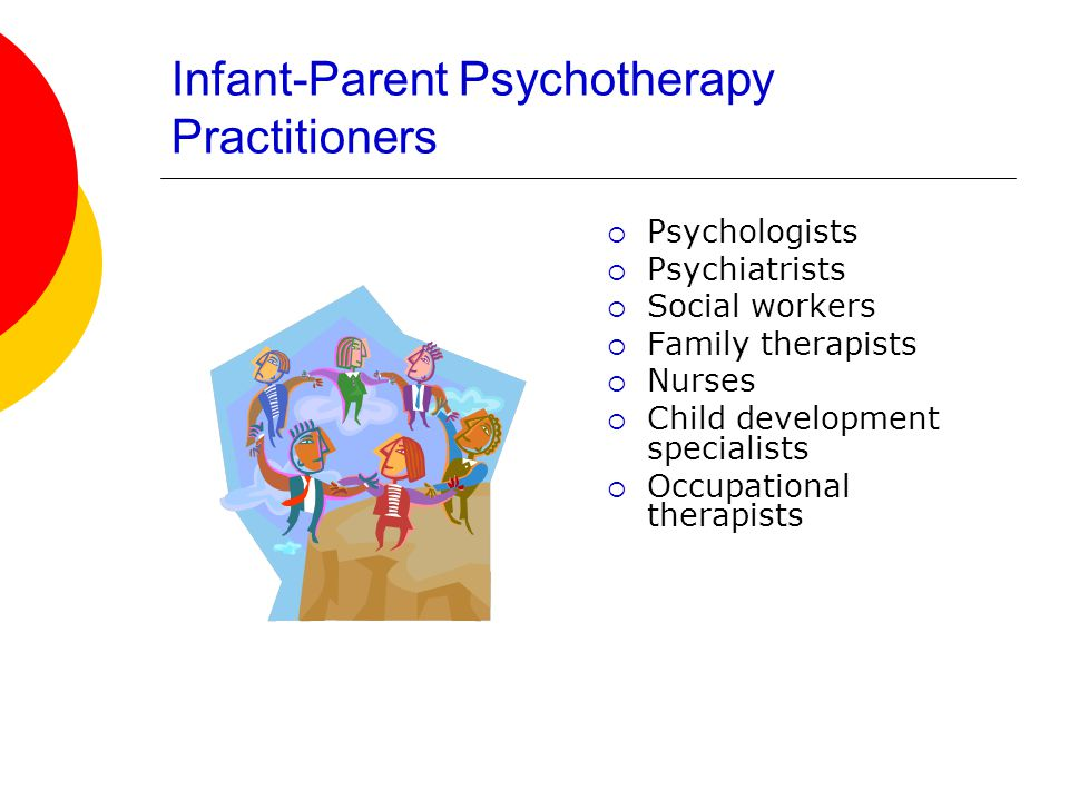 Infant-Parent Psychotherapy Practitioners  Psychologists  Psychiatrists  Social workers  Family therapists  Nurses  Child development specialists  Occupational therapists