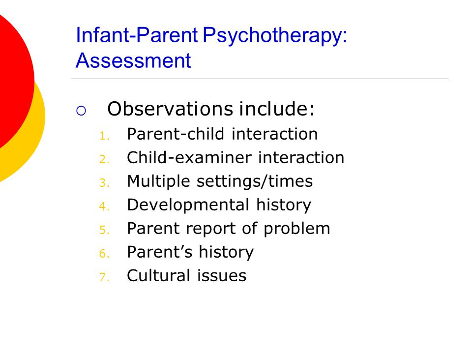 Infant-Parent Psychotherapy: Assessment  Observations include: 1.