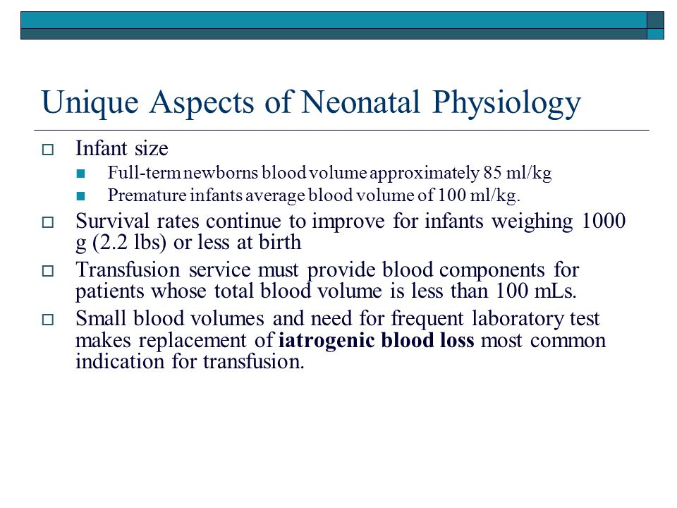 Unique Aspects of Neonatal Physiology  Infants do not compensate for hypovolemia well.