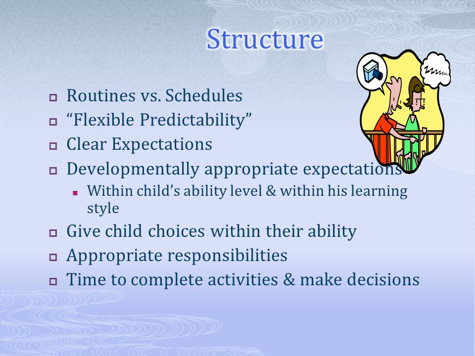 """ Routines vs. Schedules  """"Flexible Predictability""""  Clear Expectations  Developmentally appropriate expectations Within child's ability level & wi"""