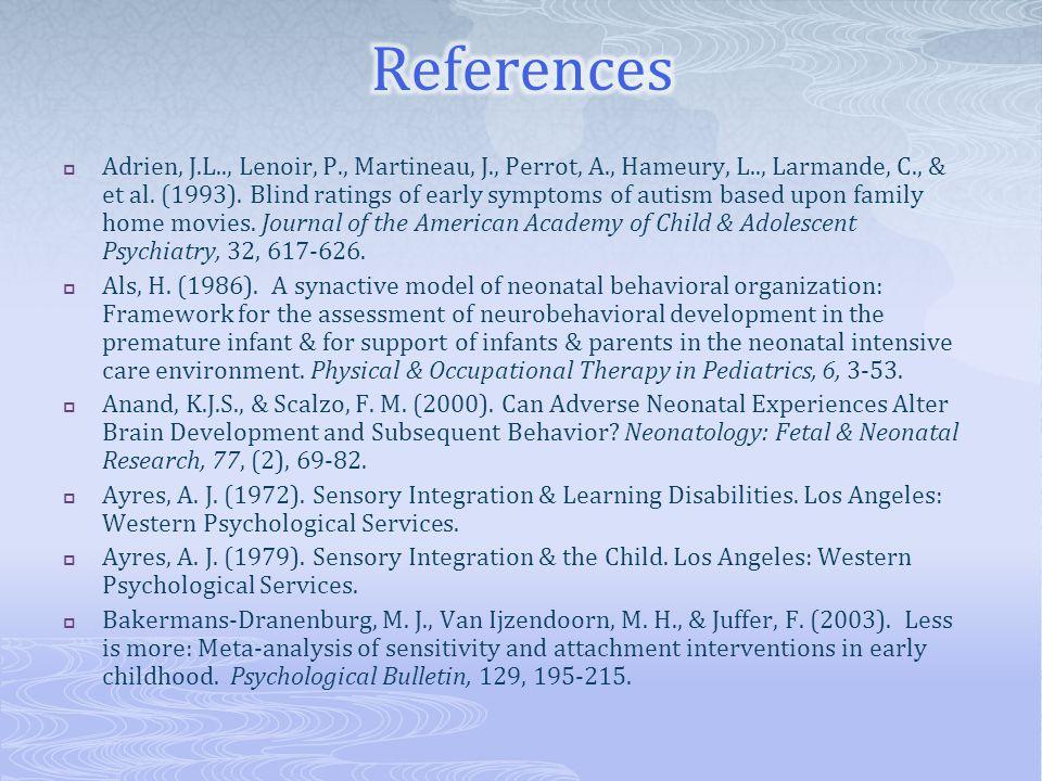  Adrien, J.L.., Lenoir, P., Martineau, J., Perrot, A., Hameury, L.., Larmande, C., & et al. (1993). Blind ratings of early symptoms of autism based u