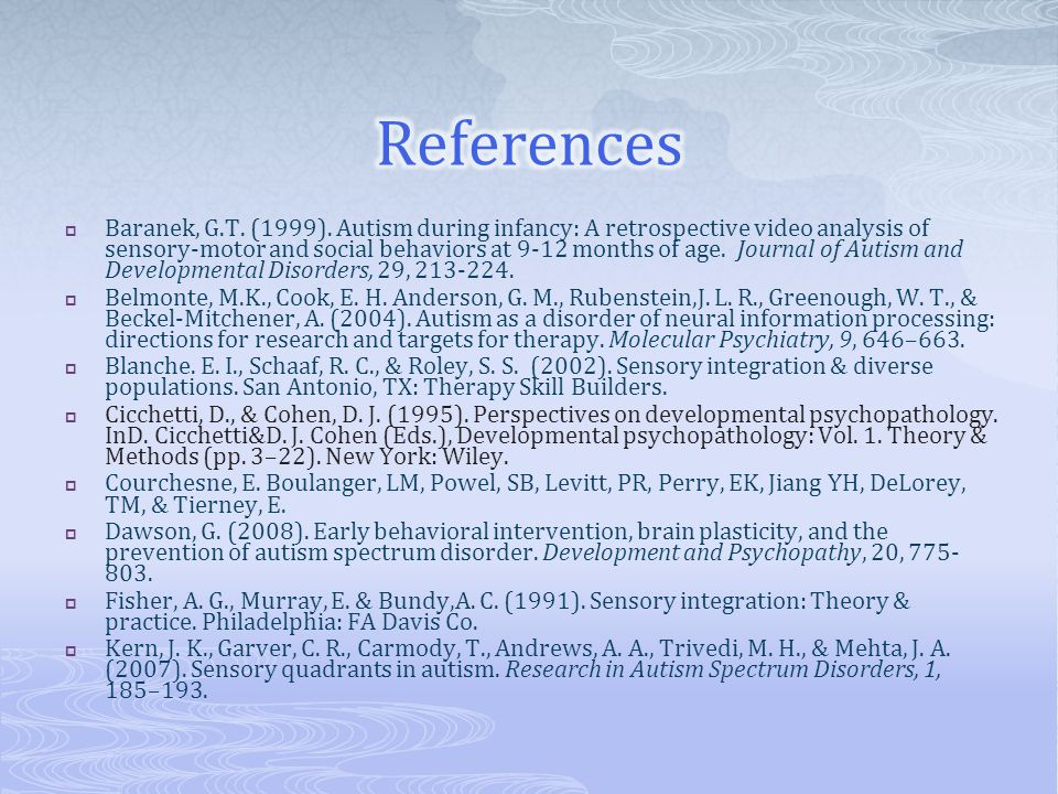  Baranek, G.T. (1999). Autism during infancy: A retrospective video analysis of sensory-motor and social behaviors at 9-12 months of age. Journal of