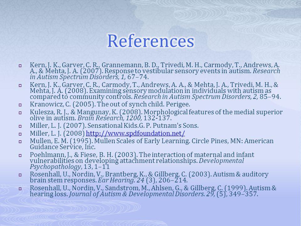  Kern, J. K., Garver, C. R., Grannemann, B. D., Trivedi, M. H., Carmody, T., Andrews, A. A., & Mehta, J. A. (2007). Response to vestibular sensory ev