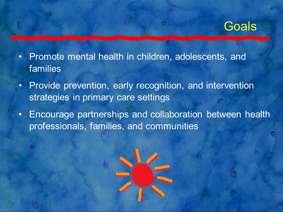 Development Funded by HRSA/Maternal and Child Health Bureau; coordinated and published by the National Center for Education in Maternal and Child Health, Georgetown Public Policy Institute, Georgetown University Developed by an interdisciplinary panel of experts to provide guidelines for mental health promotion for infants, children, and adolescents Follows tradition of Bright Futures: Guidelines for Health Supervision of Infants, Children, and Adolescents (1994; 2000; 2002)