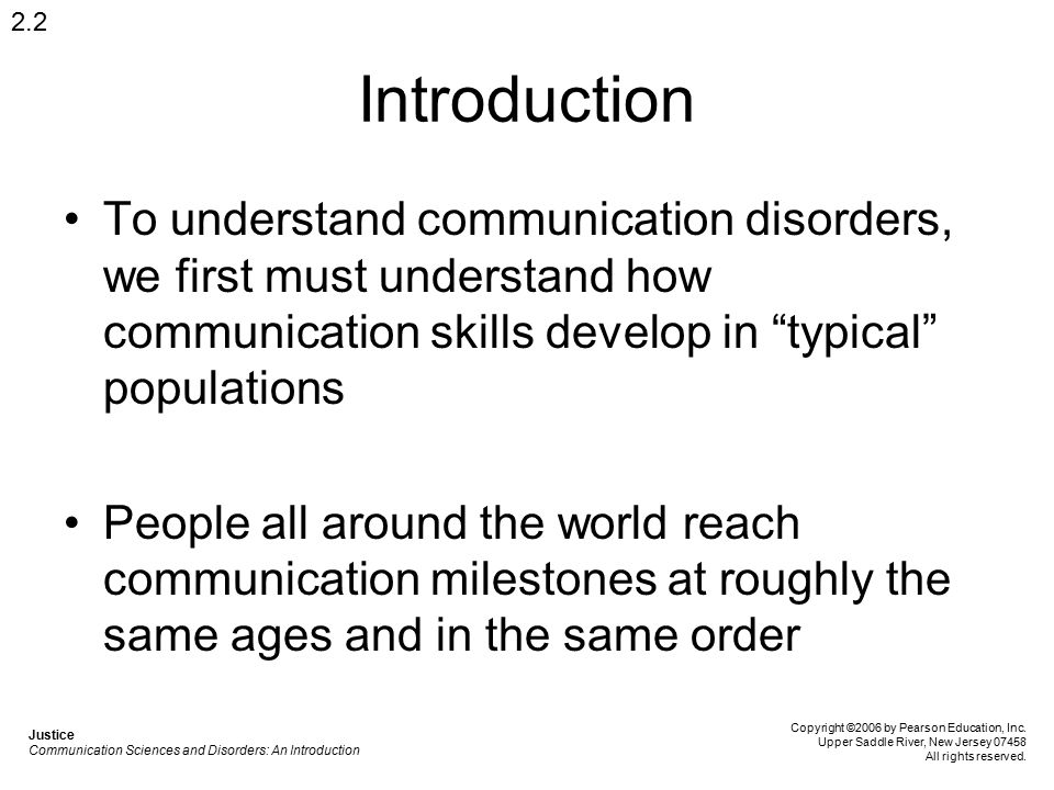 "Introduction To understand communication disorders, we first must understand how communication skills develop in ""typical"" populations People all arou"