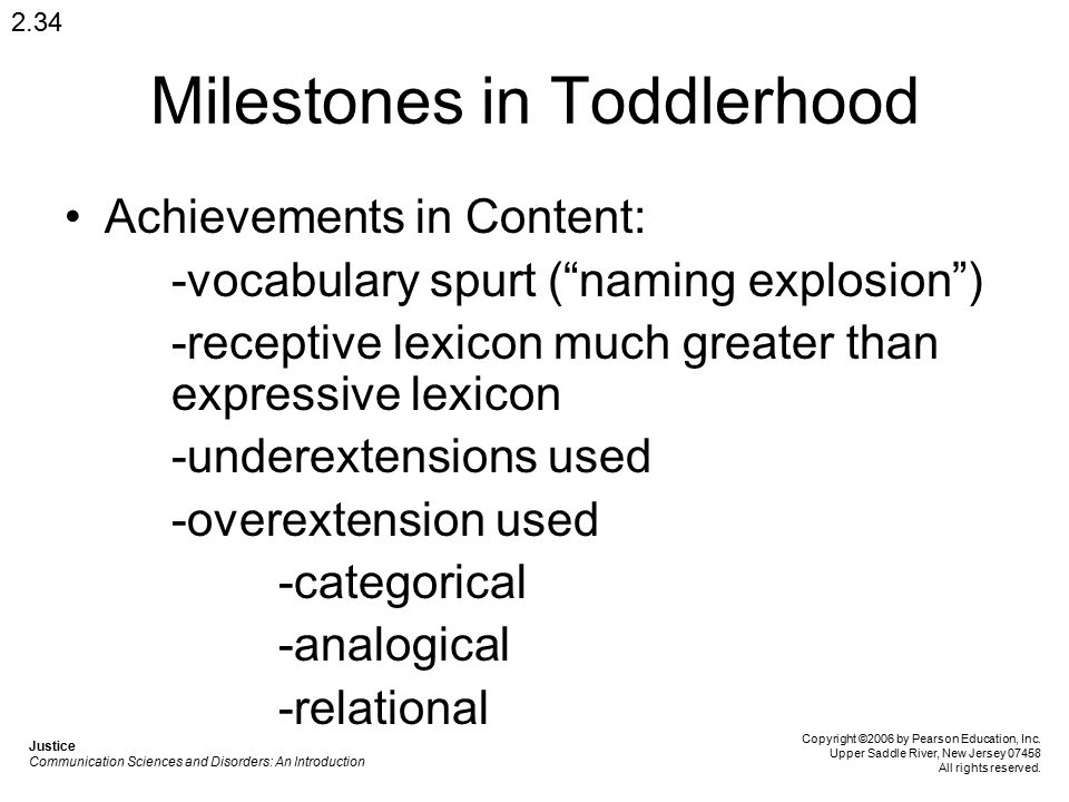 "Milestones in Toddlerhood Achievements in Content: -vocabulary spurt (""naming explosion"") -receptive lexicon much greater than expressive lexicon -und"
