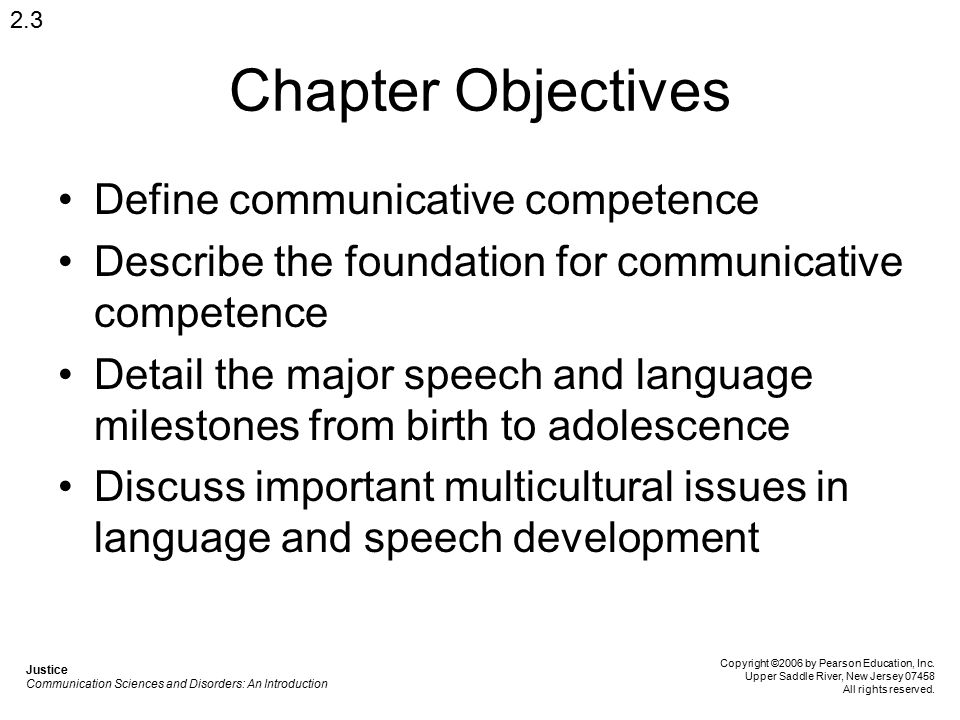 Chapter Objectives Define communicative competence Describe the foundation for communicative competence Detail the major speech and language milestone