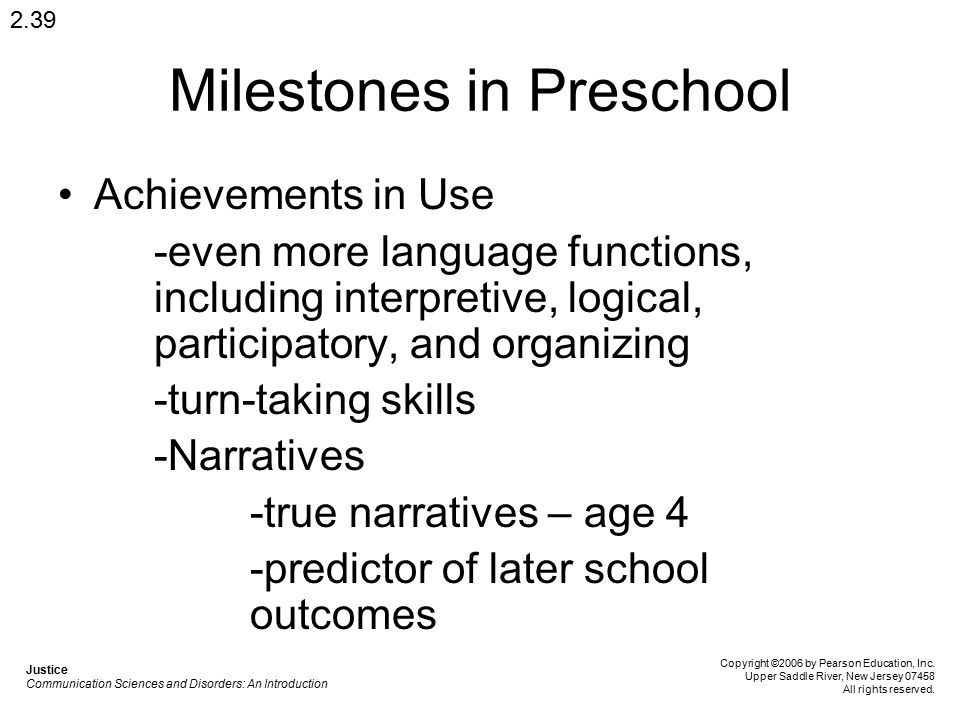 Milestones in Preschool Achievements in Use -even more language functions, including interpretive, logical, participatory, and organizing -turn-taking