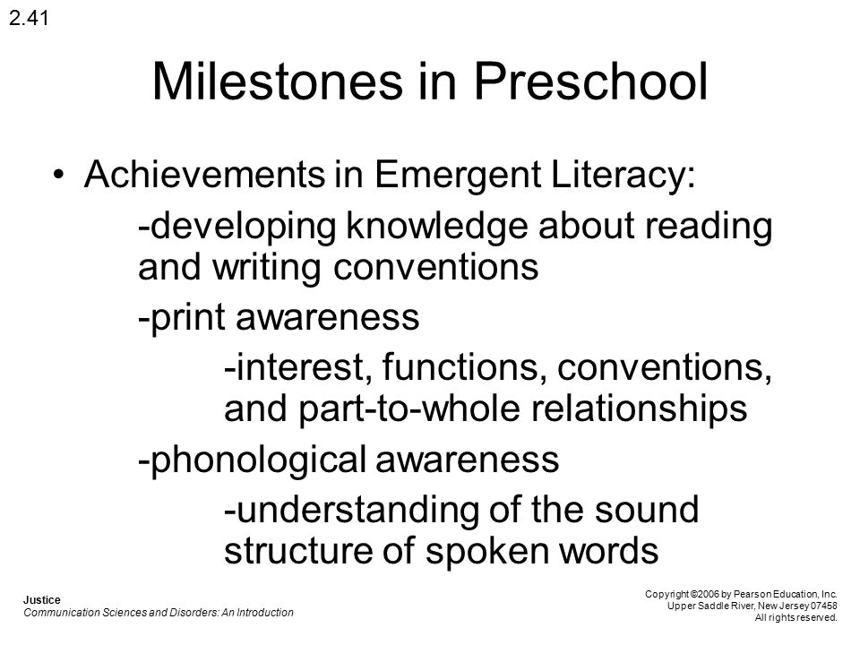 Milestones in Preschool Achievements in Emergent Literacy: -developing knowledge about reading and writing conventions -print awareness -interest, fun