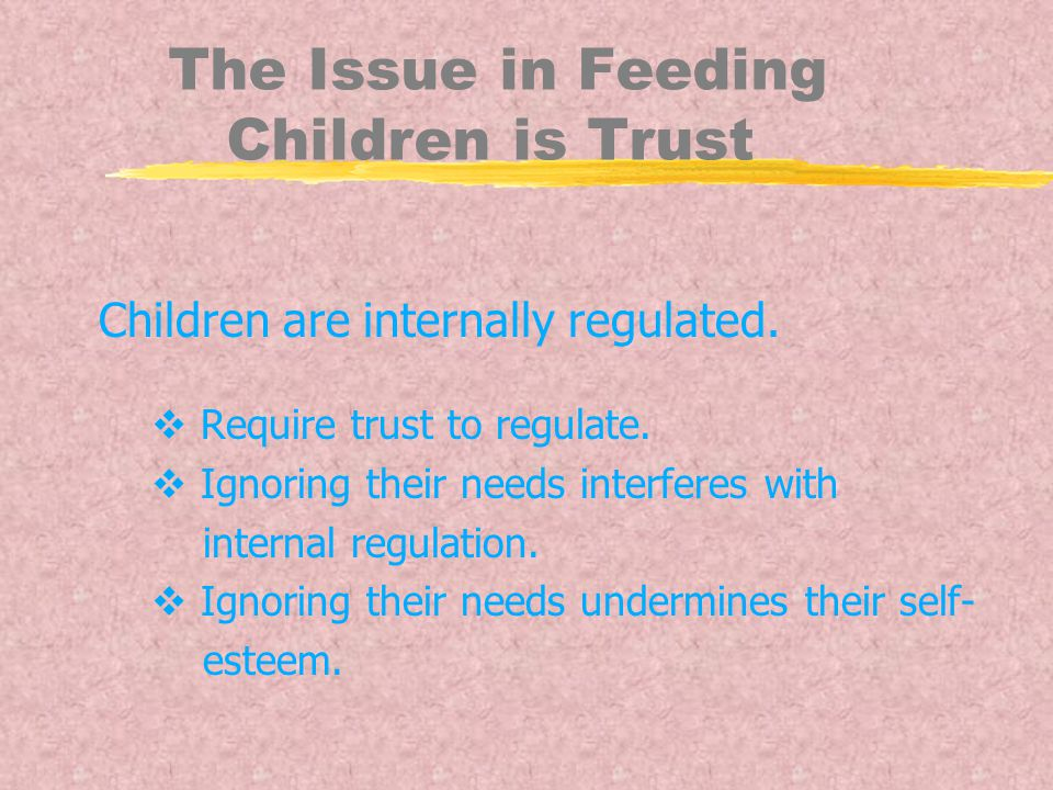 The Issue in Feeding Children is Trust Children are internally regulated.