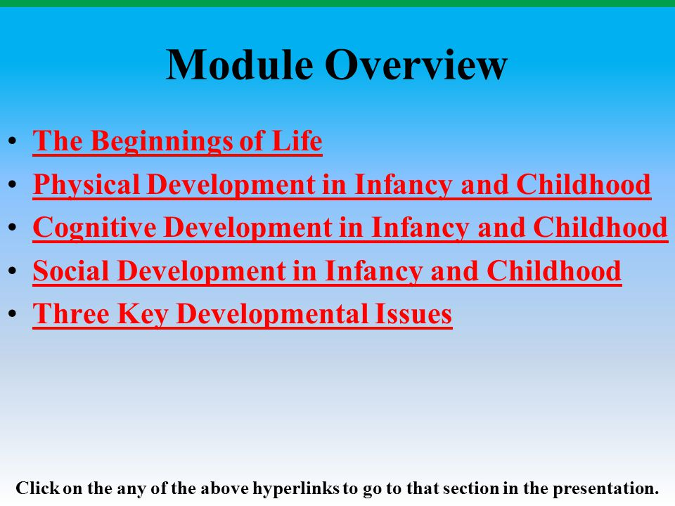 Module Overview The Beginnings of Life Physical Development in Infancy and Childhood Cognitive Development in Infancy and Childhood Social Development