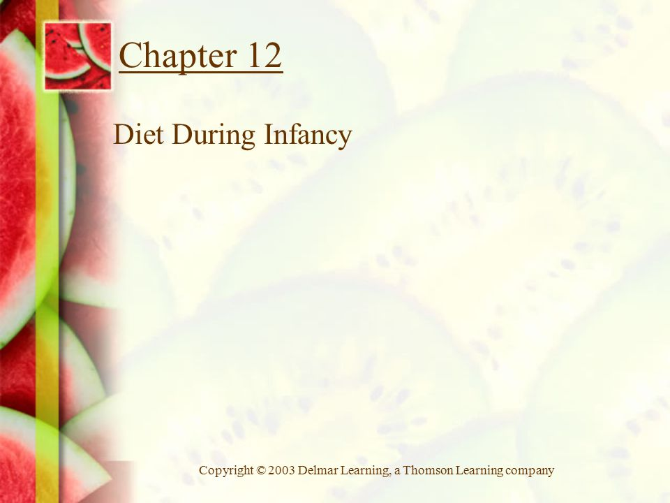 Copyright © 2003 Delmar Learning, a Thomson Learning company Chapter 12 Diet During Infancy