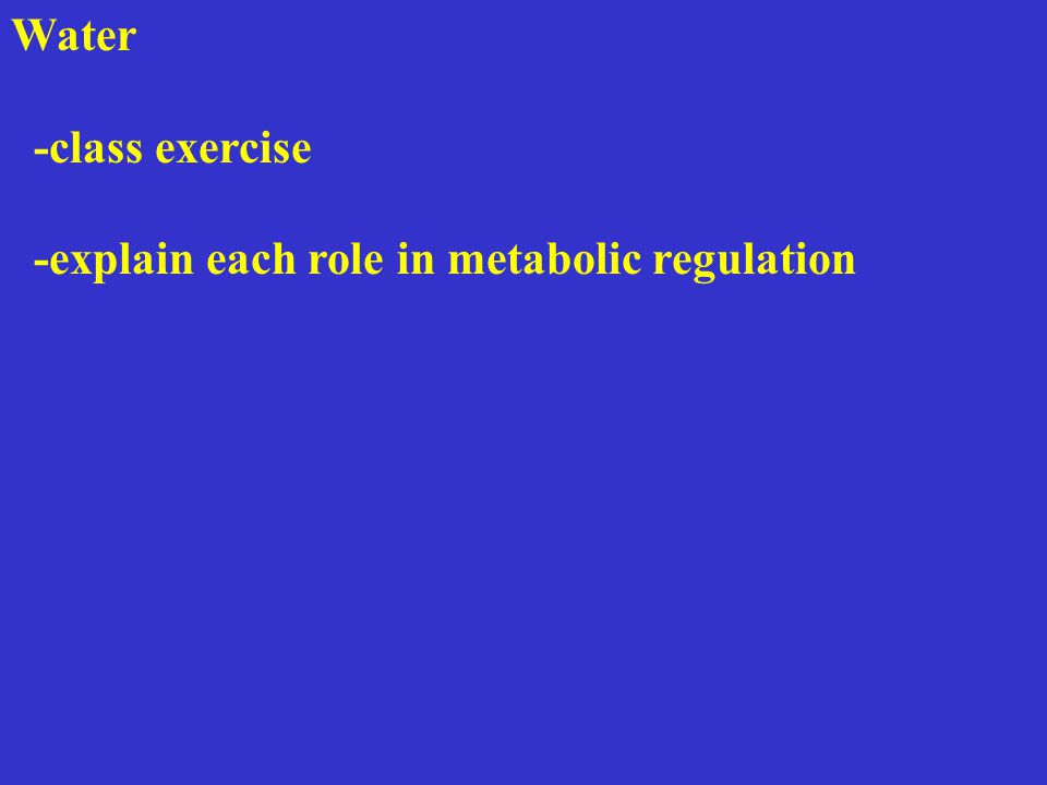 Water -class exercise -explain each role in metabolic regulation