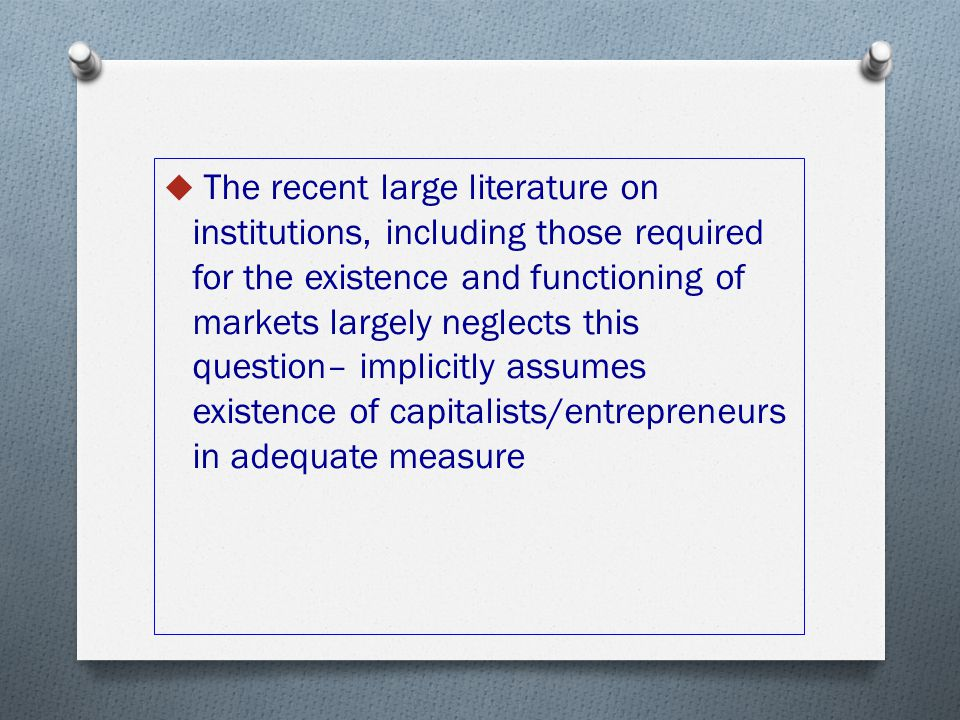  The recent large literature on institutions, including those required for the existence and functioning of markets largely neglects this question– i