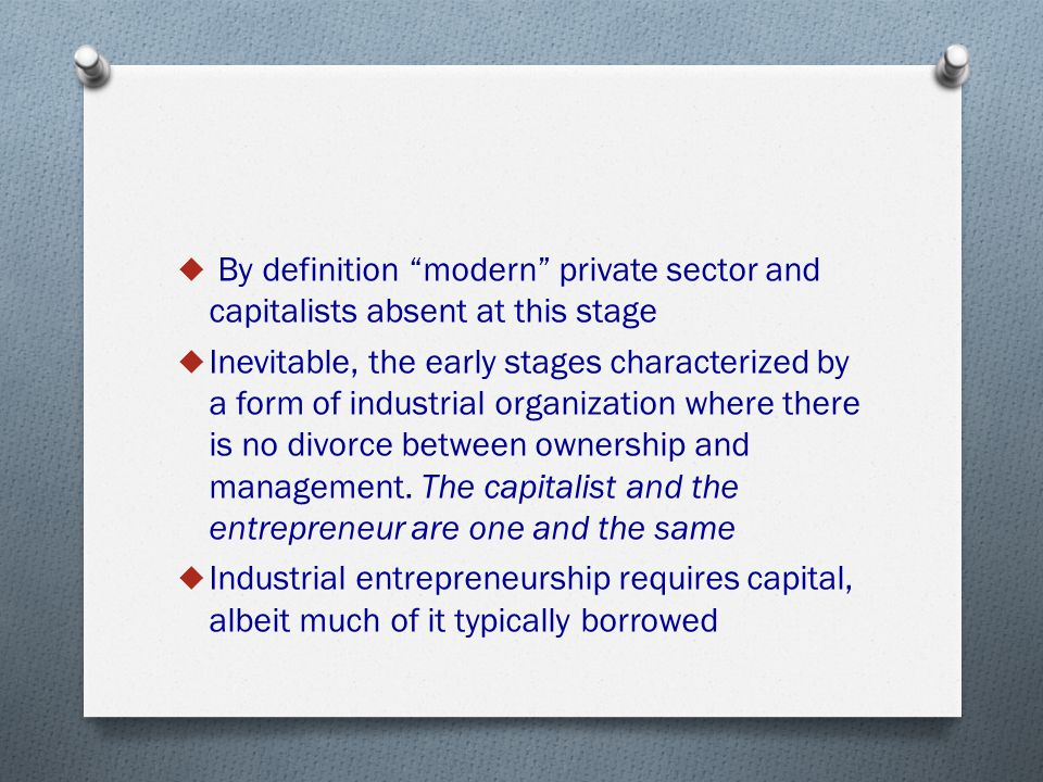 " By definition ""modern"" private sector and capitalists absent at this stage  Inevitable, the early stages characterized by a form of industrial orga"