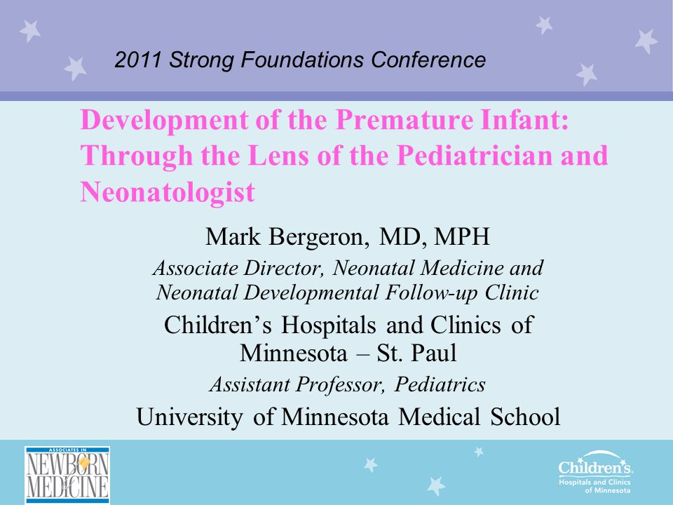 The Impact of Prematurity Serious implications for parents, health care team: –Survival is NOT a given –Risk of poor developmental outcome must be weighed carefully when making medical decisions Fundamental Question: What does prematurity mean for the baby's developmental potential?