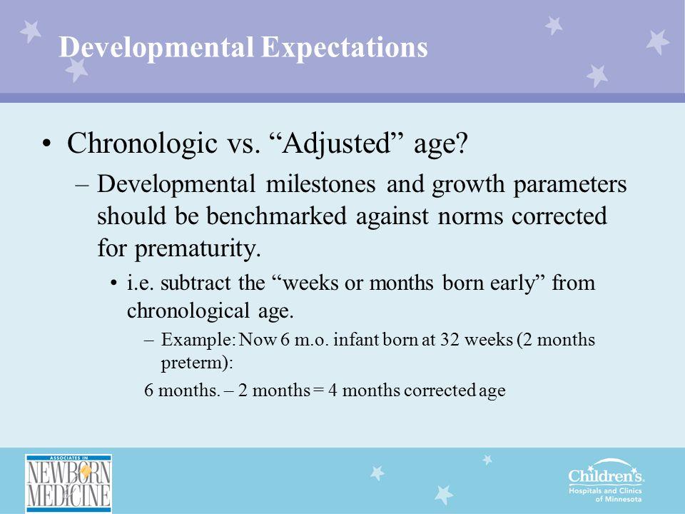 Developmental Expectations Chronologic vs. Adjusted age.