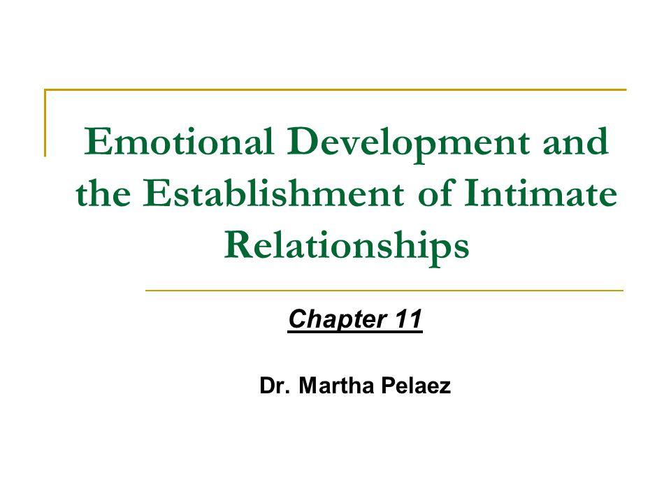 Emotional Development and the Establishment of Intimate Relationships Chapter 11 Dr. Martha Pelaez