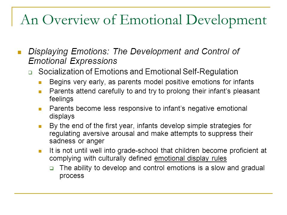 An Overview of Emotional Development Recognizing and Interpreting Emotions  Infant's ability to recognize and interpret others' emotions improved dramatically over the first year  8 to 10 months infants are capable of social referencing  Ability to identify and interpret others' emotions continues throughout childhood This is possible by cognitive development and by family conversations centering on the causes of one's own and others' emotions (empathy)