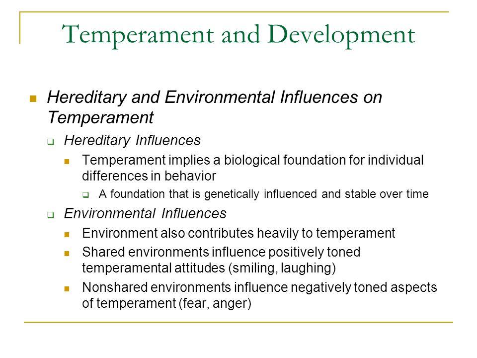 Temperament and Development Hereditary and Environmental Influences on Temperament  Hereditary Influences Temperament implies a biological foundation