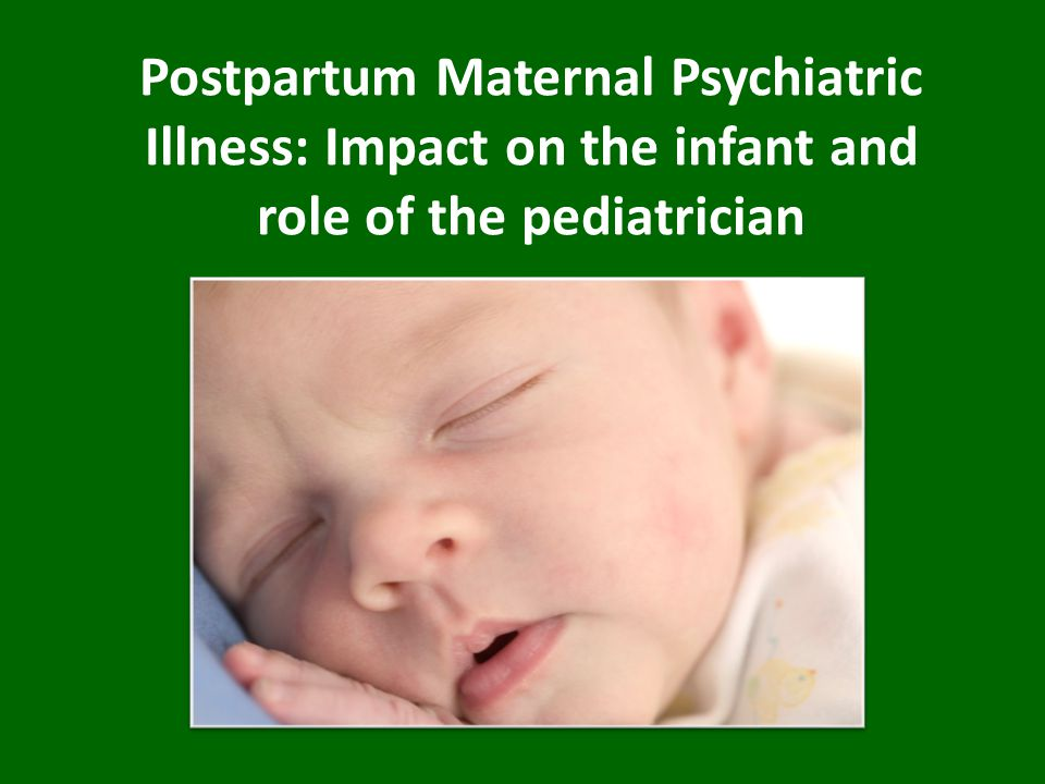 Treatment of Postpartum Psychosis A psychiatric emergency Requires hospitalization Treated as affective psychosis (i.e.